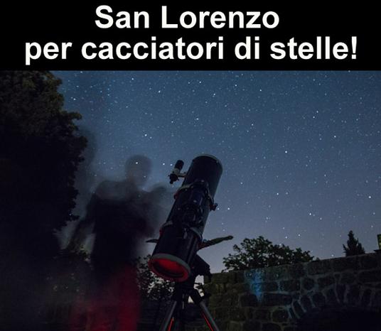 San Lorenzo, la notte delle stelle cadenti: 6 idee in Italia per andare.. a caccia di stelle!